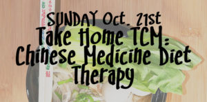 SUNDAY Oct. 21, Take Home TCM: Intro to Chinese Medicine Diet Therapy