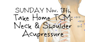 SUNDAY Nov. 18, Take Home TCM: Neck & Shoulder Acupressure