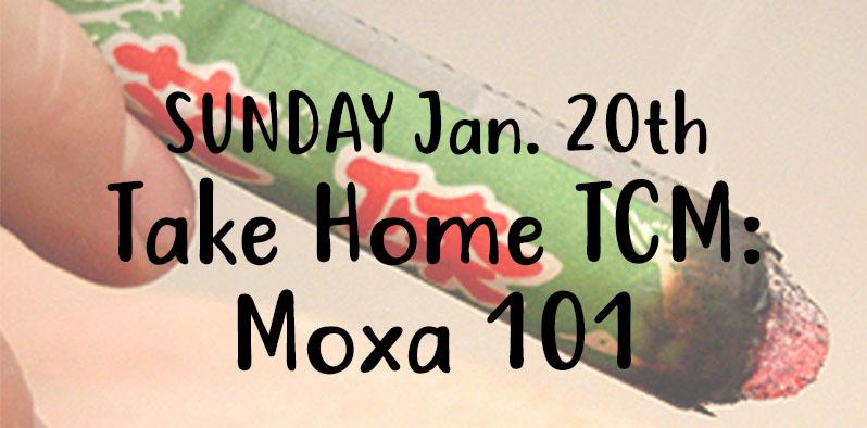 SUNDAY Jan. 20, Take Home TCM: Moxa 101